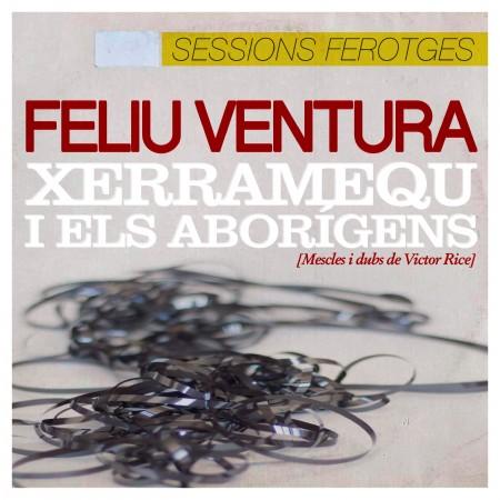 FELIU VENTURA amb XERRAMEQU i els ABORÍGENS - Sessions Ferotges (2018) CD Digipack